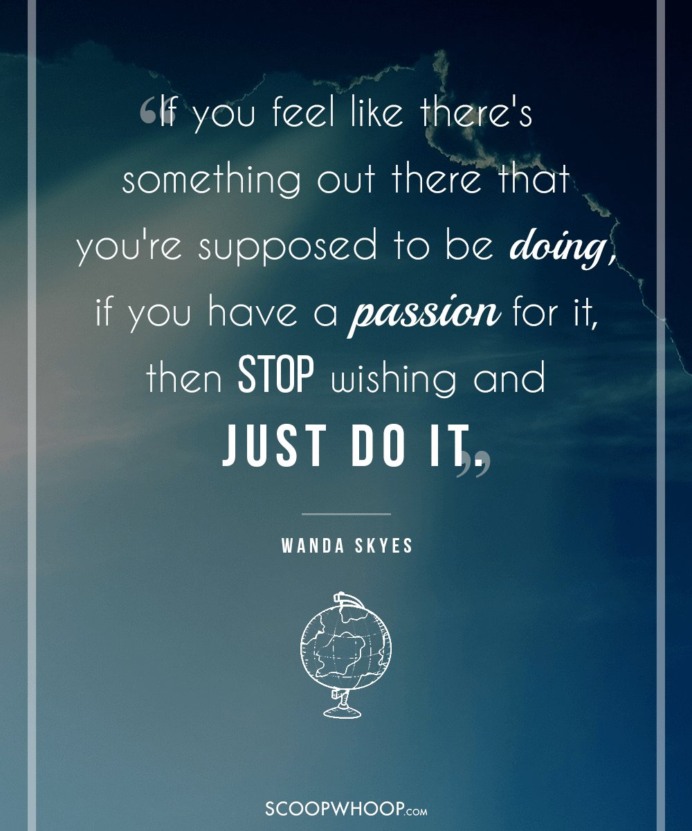 These 12 Quotes About Following Your Passion Will Be All The