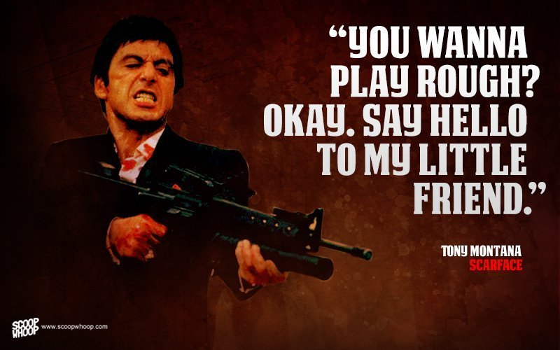 Scarface Quotes | 25 Memorable Quotes From Hollywood Gangsters You Don T Wanna Mess With