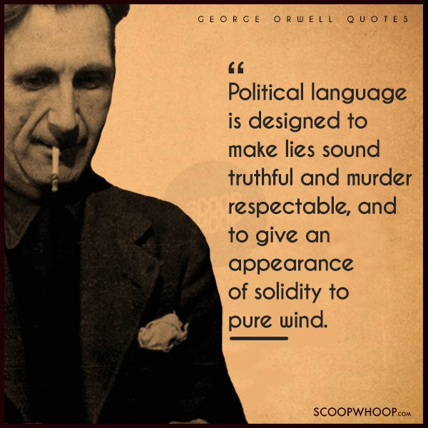 60 George Orwell Quotes That Are As Relevant To Political Scenarios New Political Quotes