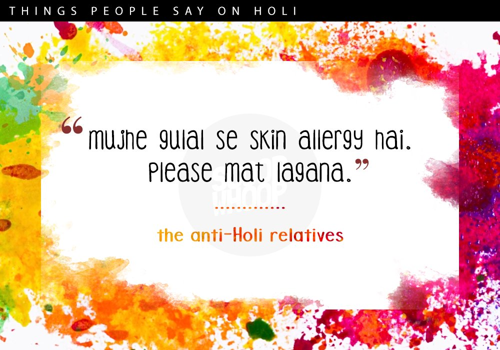 But there are a few phrases that are less publicised than their mainstream counterparts. The ones you've only heard if you've really played Holi, ...