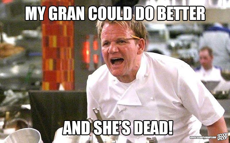 Image of: Alert Cheezburger These 29 Memes Of Gordon Ramsay Insulting People Are Too Damn Funny