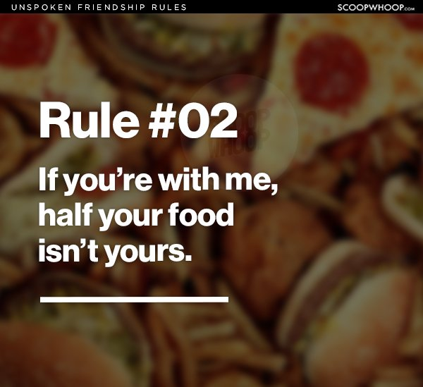 Even if the universe is ending, one thing you can't do is break these rules.  These rules are here straight out of the holy book of sacred friendships.