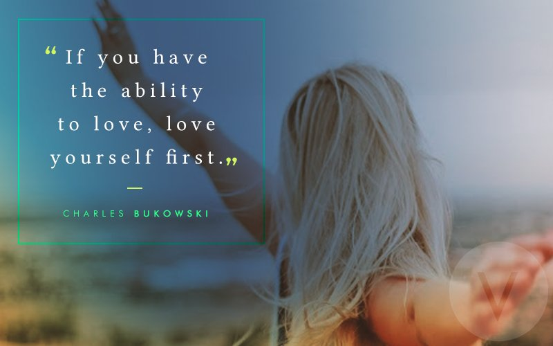Love Yourself First 10 Quotes On Self Love That Prove Why It Should Be Your Priority