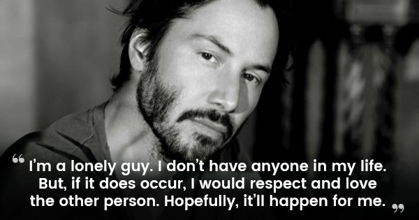 Keanu Says He Is A 'Lonely Guy' & Has No Love In His Life. But, I Have Been Waiting Here All Along