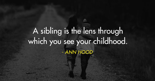 20 Quotes That Perfectly Sum Up The Unbreakable Bond We Share With Our Siblings
