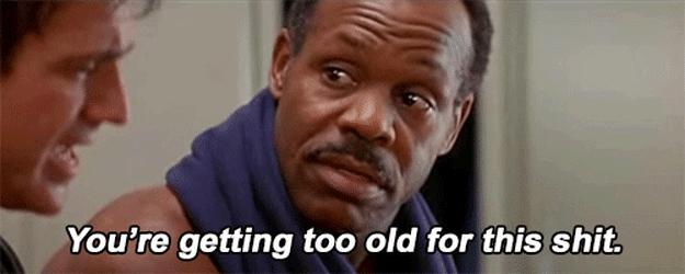 You are to old for this shit gif