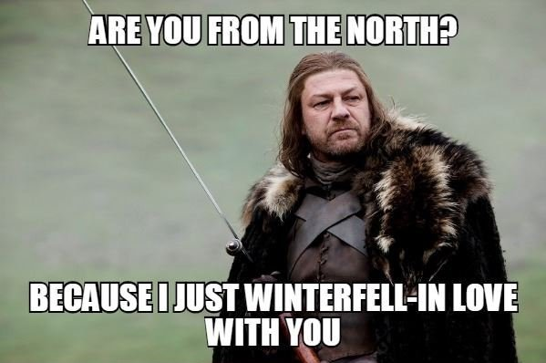 Funny Meme Pick Up Lines : Cheesy pick up lines only a true game of thrones fan will understand